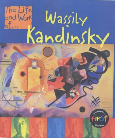 9780431092171: The Life and Work of Wassily Kandinsky Hardback (First Library:)