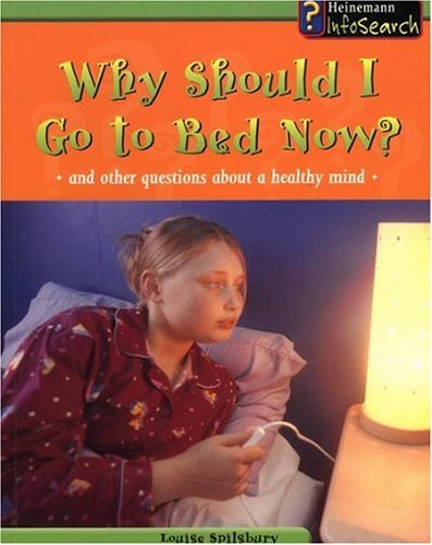 Why Should I Go to Bed Now?: And Other Questions About a Healthy Mind (Body Matters): Louise ...