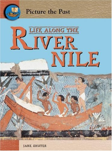 9780431113111: Life Along the River Nile (Picture the Past) (Picture the Past)