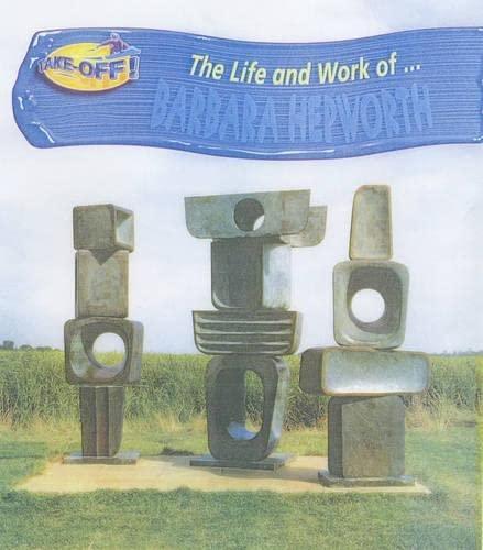 9780431131603: Take Off! Life and Work of Barbara Hepworth Hardback (Take-off!: Life & Work)