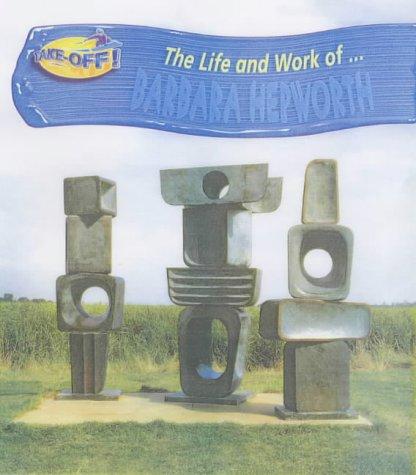 9780431131658: Take Off! Life and Work of Barbara Hepworth Hardback (Take-off!: Life & Work)