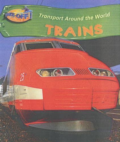 9780431134154: Take Off: Transport Around the World Trains Hardback