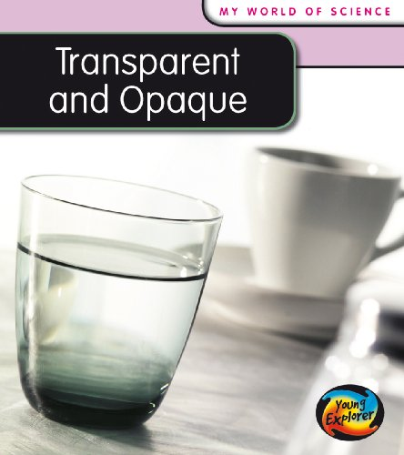 Transparent and Opaque (Young Explorer: My World Of Science) (0431137757) by Angela Royston