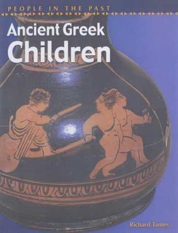 Ancient Greek Children (People in the Past) (0431145504) by Richard Tames
