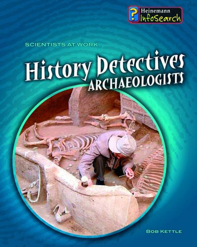 9780431149240: History Detectives: Archaeologists (Scientists at Work): Archaeologists (Scientists at Work)