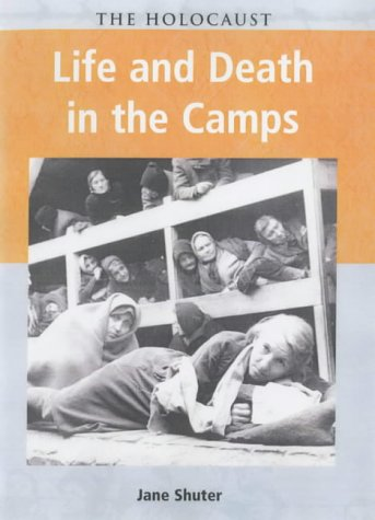 Holocaust Life & Death in the Camps: Shuter, Jane
