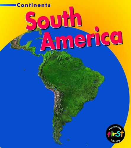 South America (Heinemann First Library: Continents): Foster, Leila and