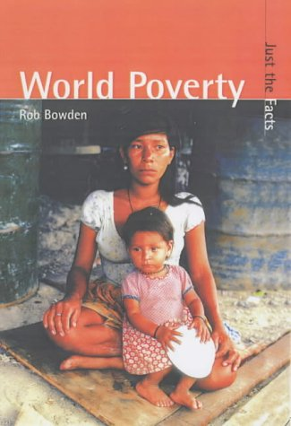 World Poverty (Just the Facts): Bowden, Bob; Cooper, Adrian; Bingley, Richard