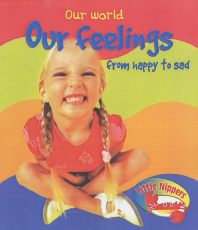 9780431162522: Little Nippers: Our World Our Feelings from Happy to Sad Hardback