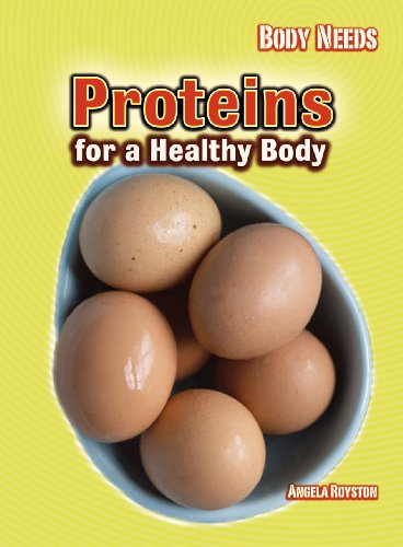 Proteins for a Healthy Body (Body Needs) (0431167273) by Angela Royston