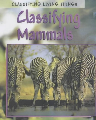 9780431167824: Classifying Mammals: Classifying Mammals Classifying Mammals (Classifying Living Things)