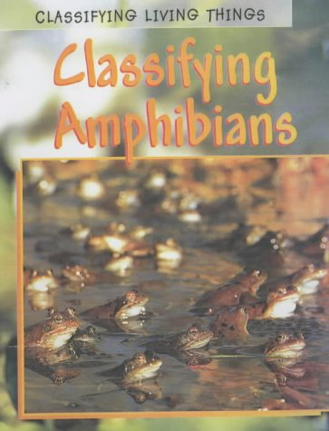 9780431167855: Classifying Amphibians: Classifying Amphibian Classifying Amphibians (Classifying Living Things)