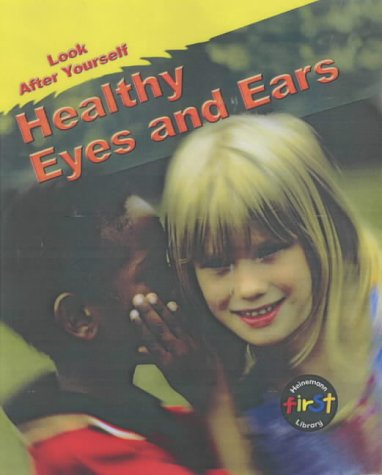 9780431180366: Healthy Eyes & Ears (Look After Yourself)