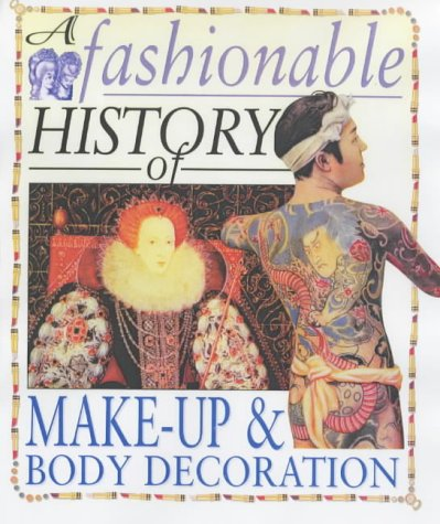 9780431183381: Make-up and Body Decoration (A Fashionable History of.)