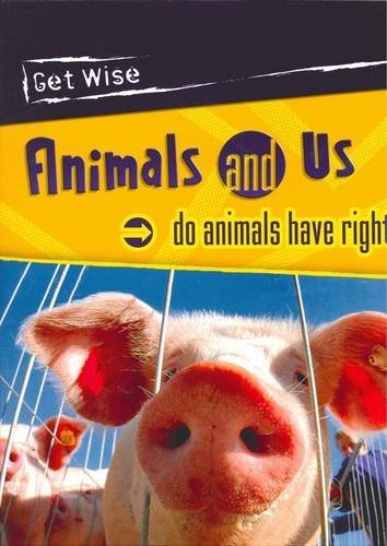 9780431210445: Animals and Us: Do Animals Have Rights? (Get Wise)