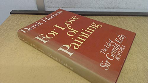 For Love of Painting: The Life of Sir Gerald Kelly, KCVO, PRA (0432069526) by Hudson, D