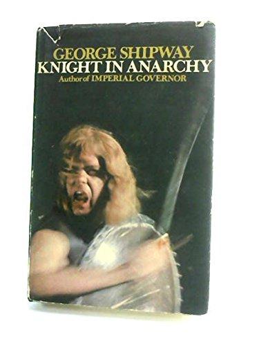 Knight in Anarchy: Shipway, George