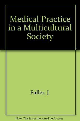 Medical Practice in a Multicultural Society: Fuller, J.H.S &