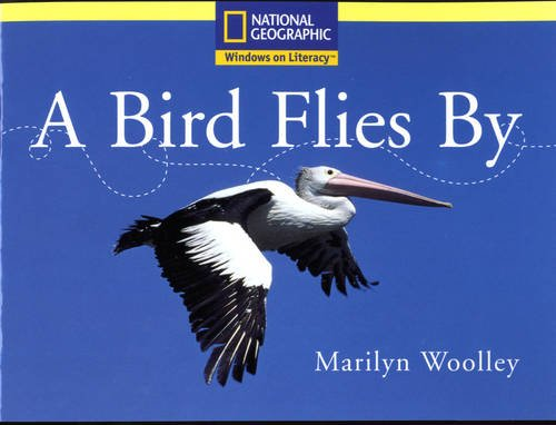 9780433008255: National Geographic Windows on Literacy: Year 1 Yellow Independent Reader - a Bird Flies by (National Geographic Windows on Literacy)