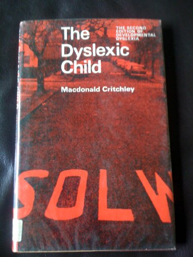 THE DYSLEXIC CHILD: Critchley, Macdonald