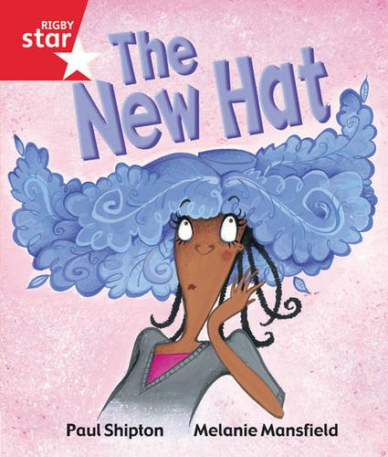 Rigby Star Guided Reception/P1 Red Level: The New Hat (6 Pack) Framework Edition: Shipton, ...