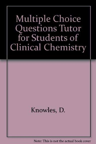 MCQ Tutor for students of Clinical Chemistry: Derek Knowles