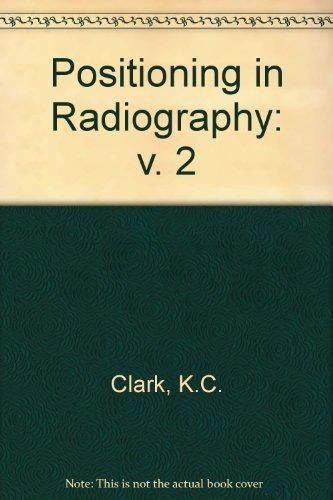 Positioning in Radiography: v. 2: Clark, K C