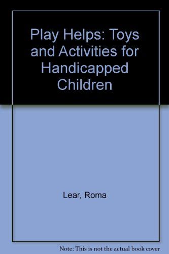 PLAY HELPS: TOYS AND ACTIVITIES FOR HANDICAPPED: ROMA LEAR