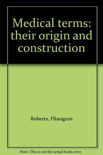 Medical terms: their origin and construction [Jan 01, 1971] Roberts, Ffrangcon: Roberts, Ffrangcon