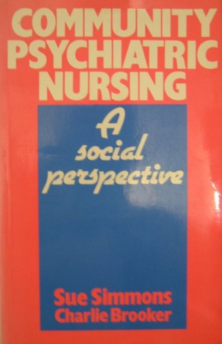 Community Psychiatric Nursing, a Social Perspective: Simmons, Sue & Brooker, charlie