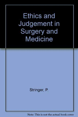 Ethics and Judgement in Surgery and Medicine: Stringer, Paul
