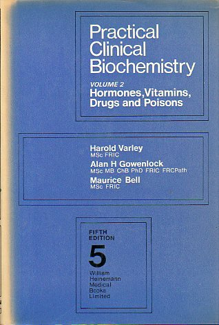 Practical Clinical Biochemistry: Hormones, Vitamins, Drugs and: Varley, H.