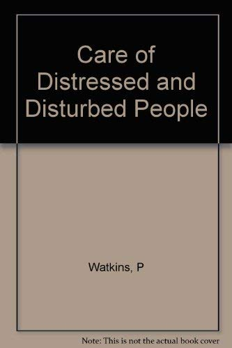 The Care of Distressed and Disturbed People: a Work-book for Students of Nursing: Watkins, P.N. & ...