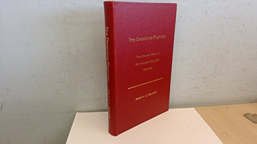 The Detective-Physician: The Life and Work of Sir William Willcox: WILLCOX, Philip Henry Almroth