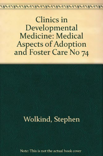 Medical Aspects of Adoption and Foster Care (Clinics in Developmental Medicine; No. 74): Wolkind, ...