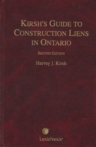 Kirsh's Guide to Construction Liens in Ontario: Kirsh, Harvey J.