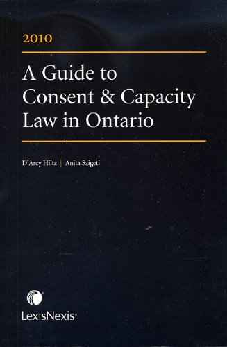 A Guide to Consent & Capacity Law in Ontario 2010 (0433462922) by D'Arcy Hiltz; Anita Szigeti