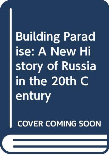 9780434001781: Building Paradise: A New History of Russia in the 20th Century
