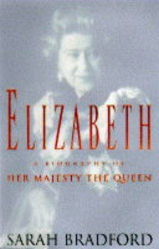 Elizabeth: A Biography of Her Majesty The Queen
