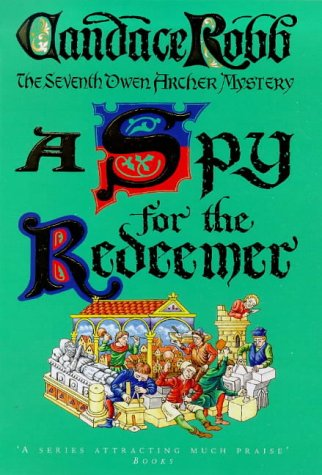 A SPY FOR THE REDEEMER - The Seventh Owen Archer Mystery: Robb, Candace