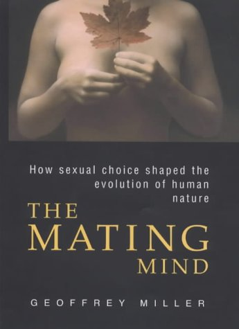 9780434007417: The Mating Mind : How Sexual Choice Shaped the Evolution of Human Nature