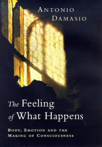 9780434007738: The Feeling of What Happens: Body, Emotion and the Making of Consciousness