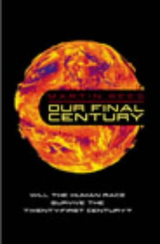9780434008094: Our Final Century?: Will the Human Race Survive the Twenty-first Century?