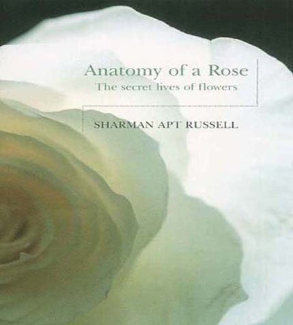 ANATOMY OF A ROSE THE SECRET LIVES OF FLOWERS
