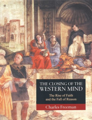 9780434008537: The closing of the Western mind : the rise of faith and the fall of reason..