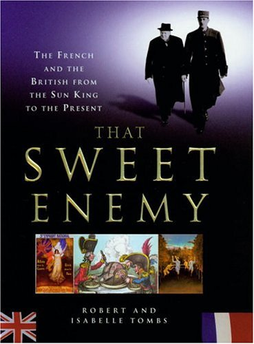 9780434008674: That Sweet Enemy: The French and the British From the Sun King to the Present