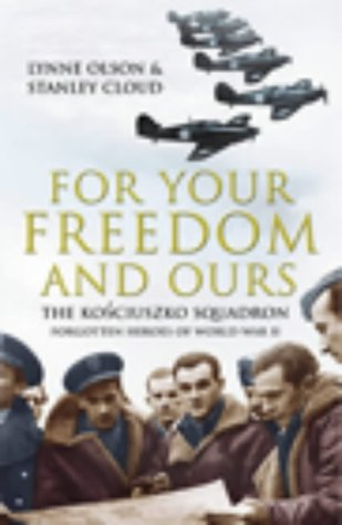 9780434008681: For Your Freedom and Ours: The Kosciuszko Squadron - Forgotten Heroes of World War II