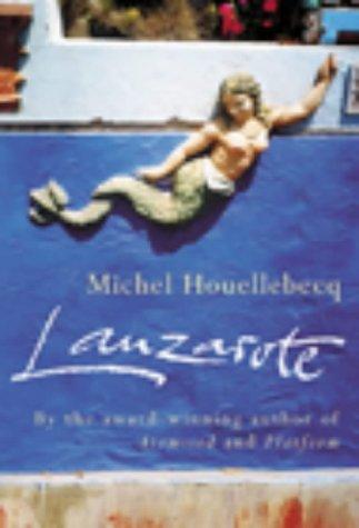 Lanzarote (First U.K. Edition): Michel Houellebecq