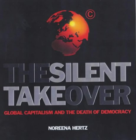 9780434009336: The Silent Takeover: Global Capitalism and the Death of Democracy