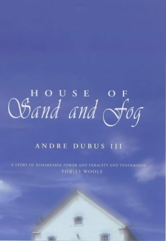 The House of Sand and Fog: Andre Dubus III